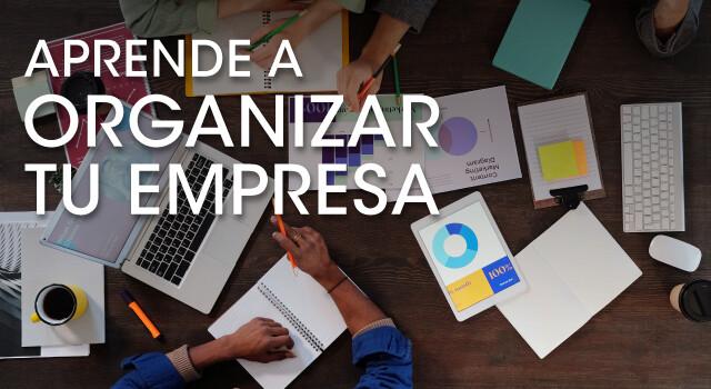 Aprende a organizar tu empresa