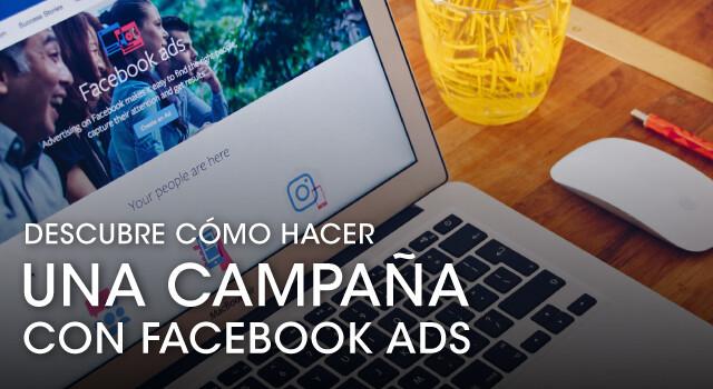 Descubre cómo hacer una campaña con Facebook Ads